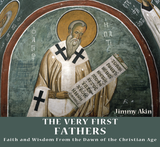 The Very First Fathers: Faith and Wisdom From the Dawn of the Christian Age - Jimmy Akin - Catholic Answers (3 CD Set)