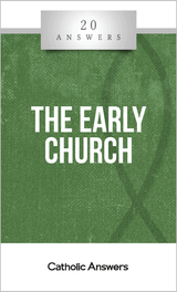 'The Early Church' - 20 Answers - Jim Blackburn  - Catholic Answers (Booklet)