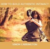 How To Build Authentic Intimacy - Simon Carrington - Fire Up Ministries (MP3)