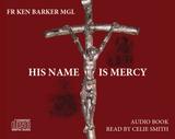 His Name is Mercy (Audiobook) - Fr Ken Barker MGL - Modotti Press (6 CD Set)