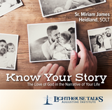Know Your Story: The Love of God in the Narrative of Your Life - Sr. Miriam James Heidland, SOLT - Lighthouse Talks (CD)