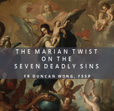 The Marian Twist on the Seven Deadly Sins - Fr Duncan Wong, FSSP - Guardians (CD)