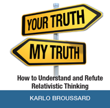 Your Truth, My Truth: How to Understand and Refute Relativistic Thinking - Karlo Broussard - Catholic Answers (CD)