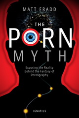 The Porn Myth - Matt Fradd - Ignatius Press (Paperback)