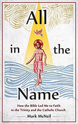 All in the Name - How the Bible Led Me to Faith in the Trinity and the Catholic Church - Mark McNeil - Catholic Answers (Paperback)