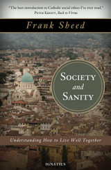Society and Sanity Understanding How to Live Well Together - Frank Sheed - Ignatius Press (Paperback)