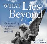 What Lies Beyond: Understanding Purgatory, Heaven & Hell - Karlo Broussard - Catholic Answers (3 CD Set)
