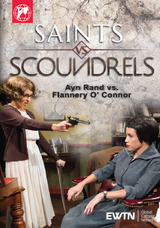 Saints vs Scoundrels: Ayn Rand vs Flannery O'Connor - EWTN (DVD)