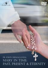 Mary in Time: Past, Present & Eternity - Fr John Ssemaganda (DVD)