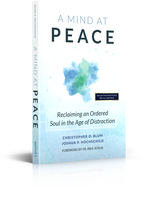 A Mind at Peace: Reclaiming an Ordered Soul in an Age of Distraction - Christopher O. Blum and Joshua P. Hochschild (Paperback)