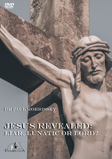 Jesus Revealed: Liar, Lunatic or Lord? - Dr Paul Morrissey (DVD)