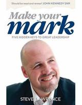 Make Your Mark: Five Hidden Keys to Great Leadership - Steve Lawrence - Wilkinson Publishing (Paperback)