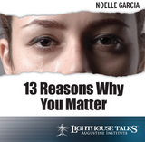 13 Reasons Why You Matter - Noelle Garcia - Lighthouse Talks (CD)
