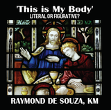 'This is My Body':Literal or Figurative? - Raymond de Souza, KM (CD)