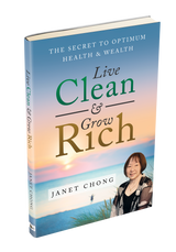 Live Clean & Grow Rich: The Secret to Optimum Health & Wealth - Janet Chong (Paperback)