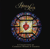 Prima Luce - A Collection of Catholic Hymns & Chants