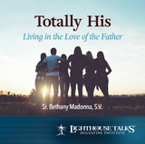 Totally His: Living in the Love of the Father - Sr Bethany Madonna - Lighthouse Talks (CD)