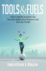 Tools & Fuels: How Catholic Teachers can Become Saints, Beat Burnout and Save the World - Jonathan E Doyle (Paperback)