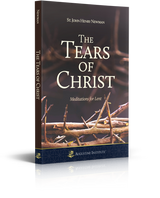 The Tears of Christ: Meditations for Lent - St. John Henry Newman - Augustine Institute (Paperback)