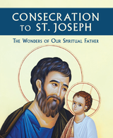 Consecration to St. Joseph: The Wonders of Our Spiritual Father - Fr Donald H. Calloway, MIC - Marian Press (Paperback)