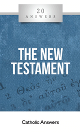 'The New Testament' - 20 Answers - Jimmy Akin - Catholic Answers (Booklet)