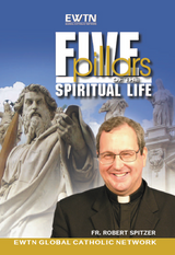 Five Pillars of the Spiritual Life - Fr Robert Spitzer - EWTN (5 DVD Set)