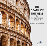 The Death of the West: The Roman Empire Revisited - Robert M. Haddad (MP3)