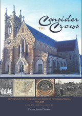 Consider the Crows: Centenary of the Catholic Diocese of Wagga Wagga: 1917-2017