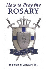 How to Pray the Rosary - Fr Donald Calloway, MIC- Marian Press (Booklet)