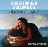Christopher Columbus: Hero or Villain - Christopher Check - Catholic Answers (CD)