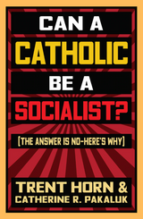 Can a Catholic be a Socialist? - Trent Horn & Catherine Pakaluk - Catholic Answers Press (Paperback)