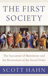 The First Society: The Sacrament of Matrimony and the Restoration of the Social Order - Dr Scott Hahn - Emmaus Road (Paperback)