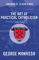 The Art of Practical Catholicism: Your Faith Guide - George Manassa (E-Book)