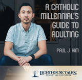A Catholic Millennial's Guide to Adulting - Paul J. Kim - Lighthouse Talks (CD)