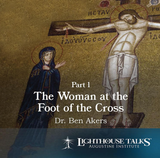The Woman at the Foot of the Cross - Part 1 - Dr Ben Akers - Lighthouse Talks (CD)