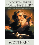 Understanding Our Father: Biblical Reflections on the Lord's Prayer - Scott Hahn - Emmaus Road Publishing (Paperback)
