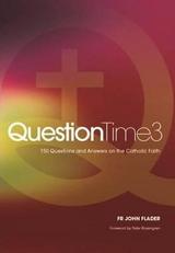 Question Time 3 -  Fr John Flader - Connor Court Publishing (Paperback)