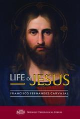 Life of Jesus - Francis Fernandez-Carvajal - Midwest Theological Forum (Hardcover)
