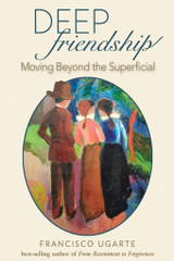 Deep Friendship: Moving beyond the Superficial - Francisco Ugarte - Scepter (Paperback)