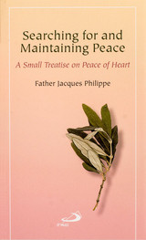 Searching for and Maintaining Peace: A Small Treatise on Peace of Heart - Fr. Jacques Philippe - St Pauls (Paperback)