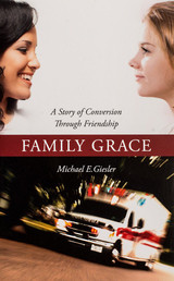 Family Grace: A Story of Conversion Through Friendship - Michael E. Giesler - Scepter (Paperback)