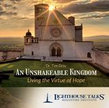 An Unshakeable Kingdom - Dr Tim Gray - Lighthouse Talks (CD)