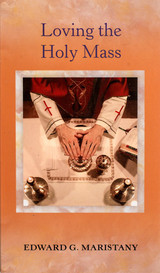Loving the Holy Mass - Fr. Edward G. Maristany  - Scepter (Booklet)