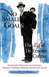 No Small Goals: The Life of Dr. Ernesto Cofiño - Thomas A. McDonough - Scepter (Paperback)