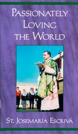Passionately Loving the World - St. Josemaría Escrivá - Scepter (Booklet)
