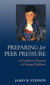 Preparing for Peer Pressure: A Guide for Parents of Young Children - James Stenson - Scepter (Booklet)