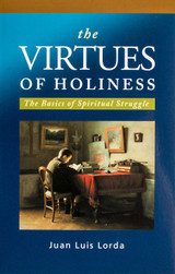 **Pre-Order** The Virtues of Holiness: The Basics of Spiritual Struggle - Juan Luis Lorda - Scepter (Paperback)