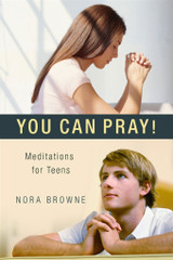 You Can Pray! Meditations for Teens - Nora Browne - Scepter (Paperback)