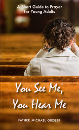 You See Me, You Hear Me: A Short Guide to Prayer for Young Adults - Fr. Michael Giesler - Scepter (Paperback)