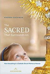The Sacred That Surrounds Us: How Everything in a Catholic Church Points to Heaven - Andrea Zachman - Ascension (Paperback)